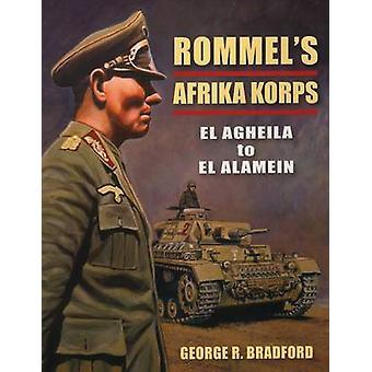 Rommel-apos;s Afrika Korps - El Agheila à El Alamein par George Bradford -