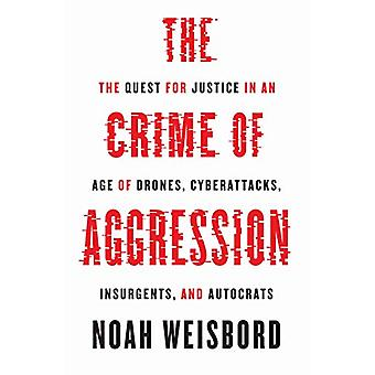 The Crime of Aggression - The Quest for Justice in an Age of Drones -
