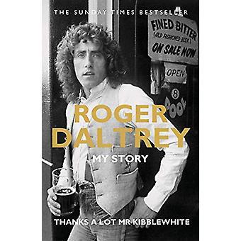 Roger Daltrey - Thanks a lot Mr Kibblewhite - The Sunday Times Bestsel