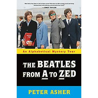 The Beatles from a to Zed - An Alphabetical Mystery Tour by Peter Ashe