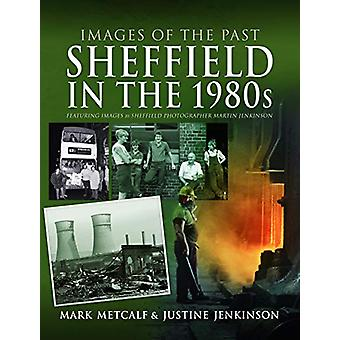 Images of the Past - Sheffield in the 1980s - Featuring Images of Sheff