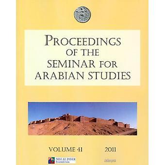 Proceedings of the Seminar for Arabian Studies Volume 41 2011 par Jane