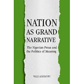 Nation as Grand Narrative: The Nigerian Press and the� Politics of Meaning (Rochester Studies in African History and the Diaspora)