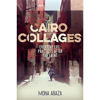 Cairo Collages  Everyday Life Practices After the Event by Mona Abaza