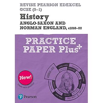 Revise Pearson Edexcel GCSE 91 History AngloSaxon and Norman England c106088 Practice Paper Plus by Bircher & Rob