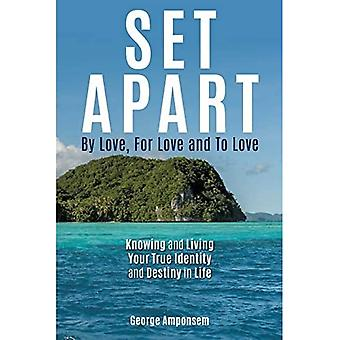 Set Apart: By Love, for Love and to Love
