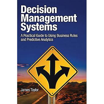 Decision Management Systems - A Practical Guide to Using Business Rule