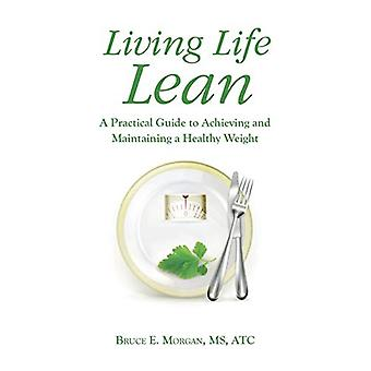 Living Life Lean - A Practical Guide to Achieving and Maintaining a He