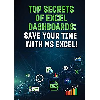 "Top Secrets of Excel Dashboards - Save Your Time with MS Excel""!"