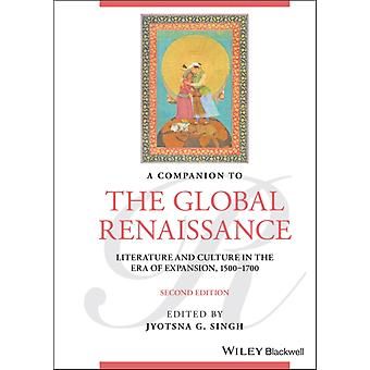 A Companion to the Global Renaissance  Literature and Culture in the Era of Expansion 15001700 by Edited by Jyotsna G Singh