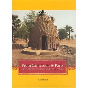 De Camerún a París Mousgoum Arquitectura dentro y fuera de África por Steven Nelson
