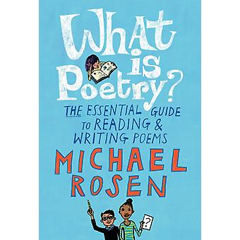 What Is Poetry The Essential Guide to Reading and Writing Poems by Michael Rosen & Illustrated by Jill Calder