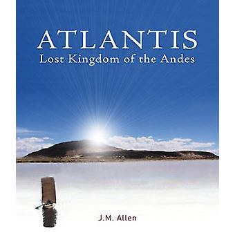 Atlantis  Lost Kingdom of the Andes by Jim Allen