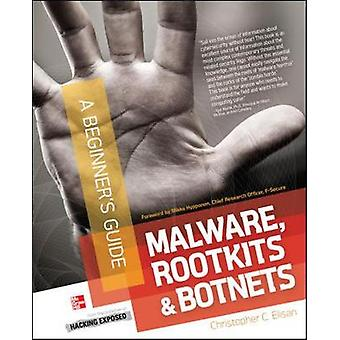 Malware Rootkits  Botnets A Beginners Guide by Christopher Elisan