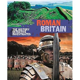 The History Detective Investigates - Roman Britain par Peter Hepplewhit
