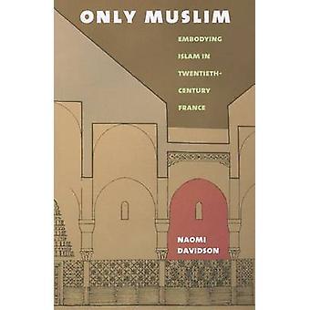 Enige moslim - houdende van Mohammedanisme in Twentieth-Century France door Naomi Dav