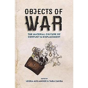 Objects of War - The Material Culture of Conflict and Displacement by