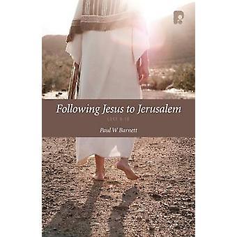 Following Jesus to Jerusalem - Luke 9-19 by Paul W. Barnett - 97818422