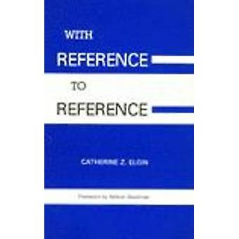 With Reference to Reference by Catherine Z. Elgin - 9780915145522 Book