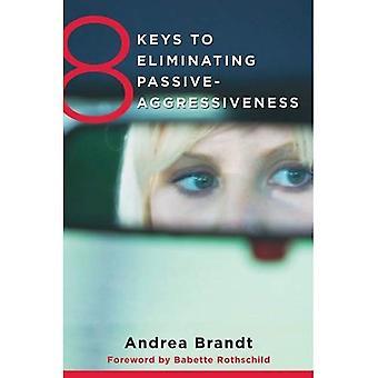 8 nøgler til at fjerne passiv aggressivitet (8 nøgler til Mental sundhed)