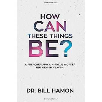 How Can These Things Be?: A Preacher and a Miracle Worker but Denied Heaven!