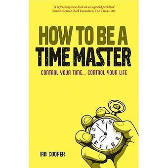 Comment devenir un maître du temps: contrôle votre temps... Contrôler votre vie