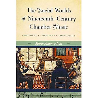 The Social Worlds of Nineteenth-Century Chamber Music: Composers, Consumers,� Communities