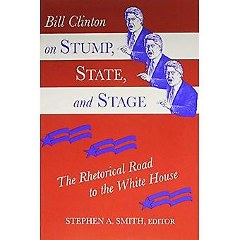 Bill Clinton on Stump, State, and Stage: The Rhetorical Road to the White House