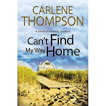 Cant Find My Way Home A novel of romantic suspense by Thompson & Carlene