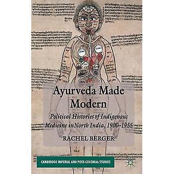 Ayurveda hace historias políticas modernas de la medicina indígena en el norte de la India 19001955 por Berger y Rachel y Ma
