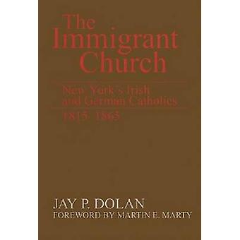 Immigrant Church The New Yorks Irish and German Catholics 18151865 by Dolan & Jay P.