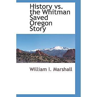 Historia vs. Whitman sparad Oregon berättelse av Marshall & William jag.