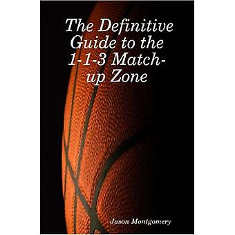 The Definitive Guide to the 113 MatchUp Zone by Montgomery & Jason