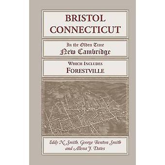 Bristol nel Connecticut nel tempo Olden Cambridge nuovo che include Forestville da Smith & Eddy N.
