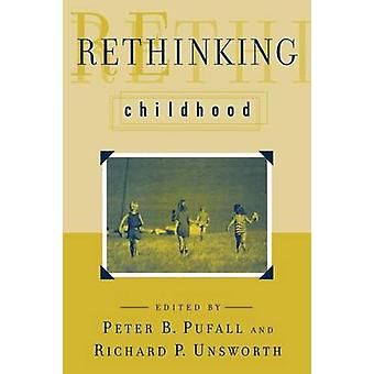 Rethinking Childhood by Edited by Peter B Pufall & Edited by Richard P Unsworth & Contributions by A Wade Boykin & Contributions by Brenda Allen & Contributions by Rhonda Singer & Contributions by Alice Hearst & Contribution