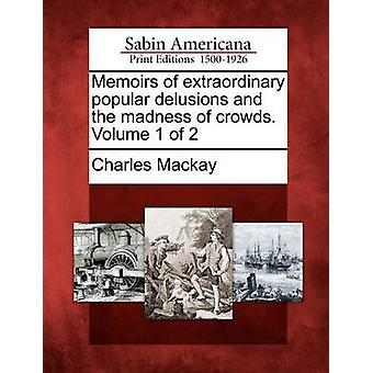 Memoirs of extraordinary popular delusions and the madness of crowds. Volume 1 of 2 by Mackay & Charles