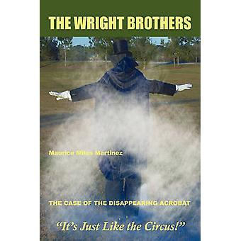 The Wright Brothers The Case of the Disappearing Acrobat by Martinez & Maurice Miles