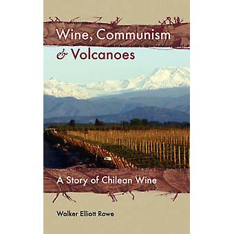 Wine Communism  Volcanoes A Story of Chilean Wine by Rowe & Walker & Elliott