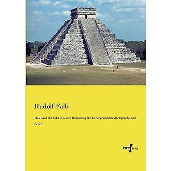 Das Land der Inka in seiner Bedeutung fr die Urgeschichte der Sprache und Schrift de Falb et Rudolf