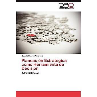 Planeacion Estrategica Como Herramienta de besluit door Chavez Ambrocio & Claudia