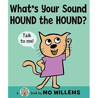 What's Your Sound - Hound the Hound? by Mo Willems - Mo Willems - 978