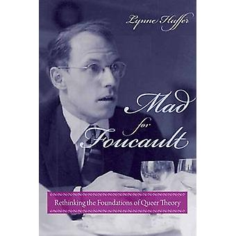 Mad for Foucault - Rethinking the Foundations of Queer Theory by Lynne