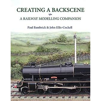 Creating a Backscene - A Railway Modelling Companion by Paul Bambrick