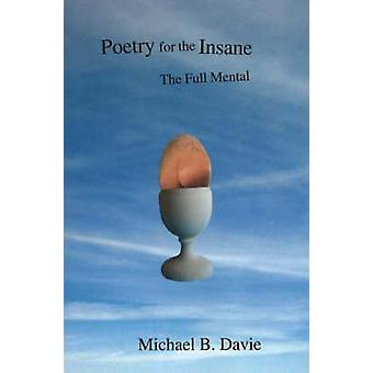 Poetry for the Insane - The Full Mental by Michael B. Davie - 97809736