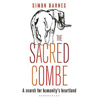 The Sacred Combe - A Search for Humanity's Heartland by Simon Barnes -