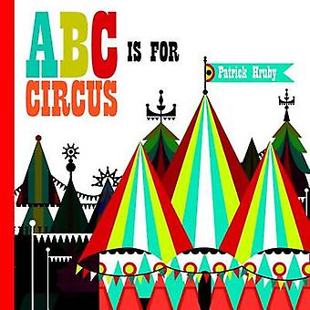 ABC is for Circus by Patrick Hruby - 9781623260064 Book