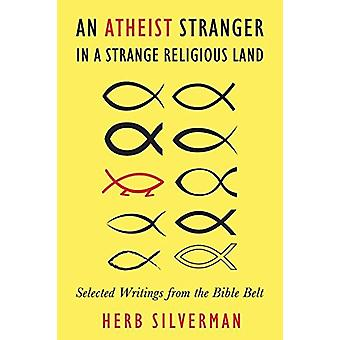 An Atheist Stranger in a Strange Religious Land - Selected Writings fr