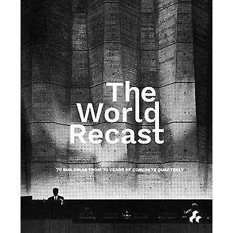 The World Recast - 70 Buildings from 70 Years of Concrete Quarterly by