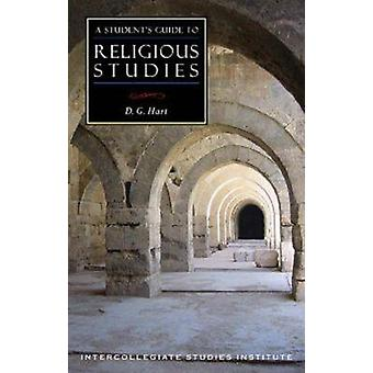 A Student's Guide to Religious Studies by D. G. Hart - 9781932236583