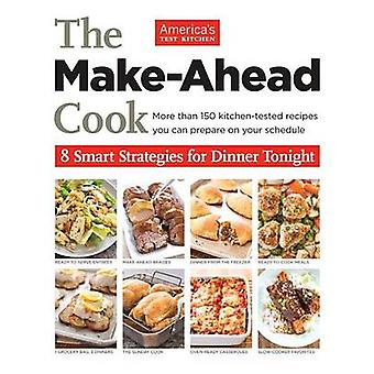 The Make-Ahead Cook - 8 Smart Strategies for Dinner Tonight by America